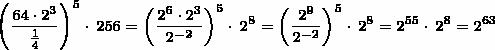 \mbox{\footnotesize{\displaystyle{{\left(\frac{64 \cdot 2^3}{\frac{1}{4}}\right)}^5}\cdot \: 256 = {\left(\frac{{2^6}\cdot{2^3}}{2^{-2}\right)}}^5}\cdot \: 2^8 = {\left(\frac{2^9}{2^{-2}\right)}}^5}\cdot \: 2^8 = 2^{55}\cdot \: 2^8 = 2^{63}}}}